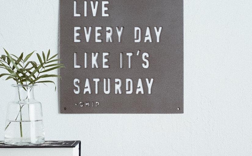 Живей всеки ден сякаш еСъбота